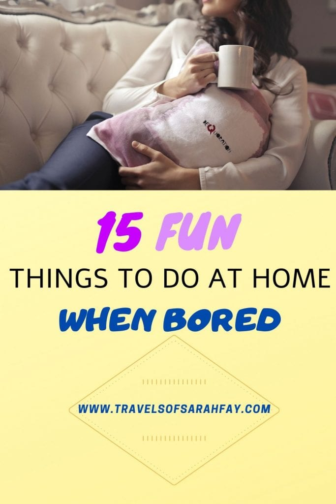 15 Fun Things to Do at Home When Bored during COVID-19 for the wanderlust spirit. #boredombusters #homealone www.travelsofsarahfay.com